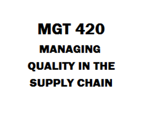 MGT 420 Managing Quality in the Supply Chain | eBooks | Education