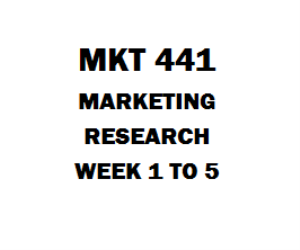 MKT 441 Marketing Research Week 1 to 5 | eBooks | Education