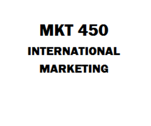 MKT 450 International Marketing Week 1 to 5 | eBooks | Education