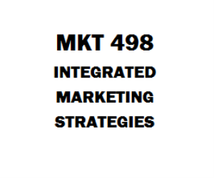 MKT 498 Integrated Marketing Strategies Week 1 to 5 with Final | eBooks | Education