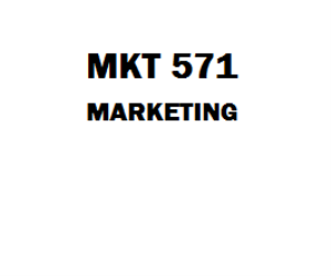 MKT 571 Marketing Week 1 to 6, Assignment, Quiz | eBooks | Education