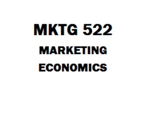 MKTG 522 Marketing Economics Week 1 to 8 | eBooks | Education