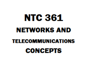 NTC 361 Network and Telecommunications Concepts Week 1 to 5 | eBooks | Education