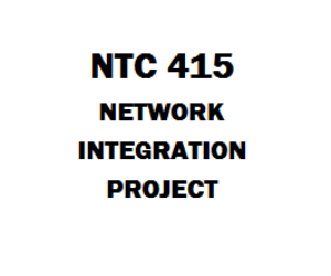 NTC 415 Network Integration Project Week 1 to 5 | eBooks | Education