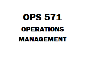 OPS 571 Operations Management Week 1 to 6 | eBooks | Education