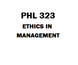 PHL 323 Ethics in Management Week 1 to 5 | eBooks | Education