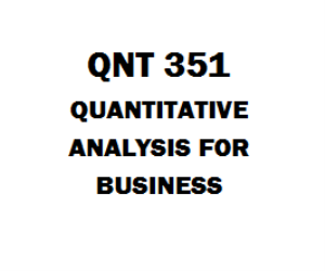 QNT 351 Quantitative Analysis for Business, Assignment, DQ, Labs, Final | eBooks | Education