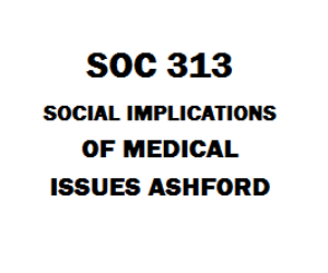 SOC 313 Social Implications of Medical Issues Week 1 to 5 | eBooks | Education