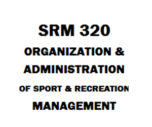 srm 320 organization and administration of sports and recreation management