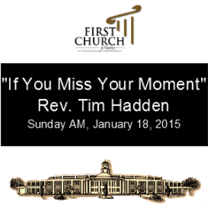 If You Miss Your Moment (Rev. Tim Hadden) | Other Files | Everything Else