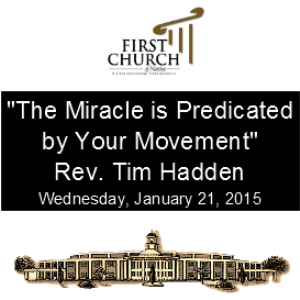 The Miracle is Predicated by Your Movement (Rev. Tim Hadden) | Other Files | Everything Else