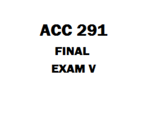 ACC 291 Final Exam 5 | eBooks | Education