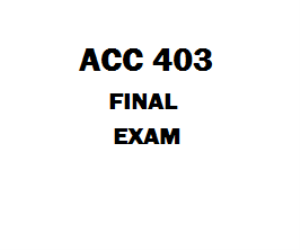 ACC 403 Final Exam | eBooks | Education