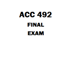 ACC 492 Final Exam | eBooks | Education