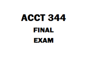 ACCT 344 Final Exam | eBooks | Education