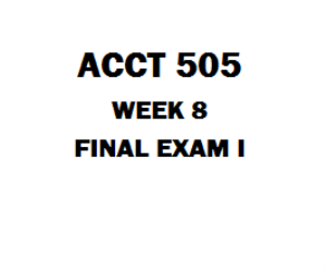 ACCT 505 Week 8 Final Exam | eBooks | Education