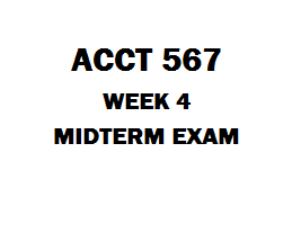 ACCT 567 Week 4 Midterm Exam | eBooks | Education