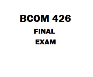 BCOM 426 Final Exam | eBooks | Education