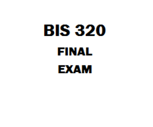 BIS 320 Final Exam | eBooks | Education
