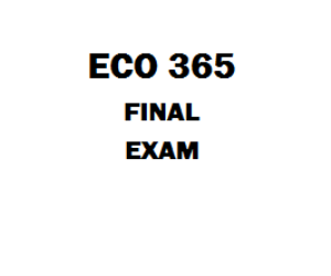 ECO 365 Final Exam | eBooks | Education