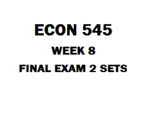 ECON 545 Week 8 Final Exam | eBooks | Education