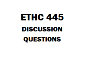 ETHC 445 Discussion Questions Week 1 to 7 | eBooks | Education