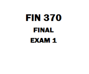 FIN 370 Final Exam 1 | eBooks | Education