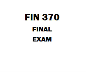 FIN 370 Final Exam | eBooks | Education