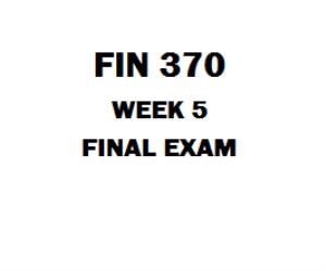 FIN 370 Final Exam | eBooks | Education