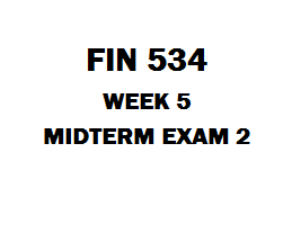 FIN 534 Week 5 Midterm Exam 2 | eBooks | Education