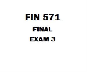 FIN 571 Week 6 Final Exam | eBooks | Education
