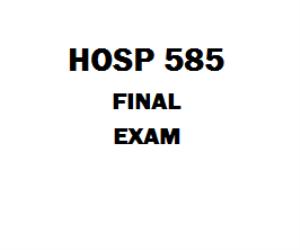 HOSP 585 Final Exam | eBooks | Education