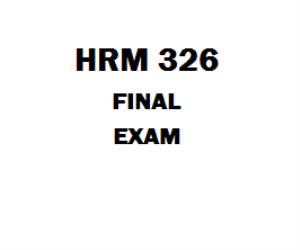 HRM 326 Final Exam | eBooks | Education
