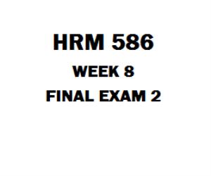 HRM 586 Week 8 Final Exam | eBooks | Education