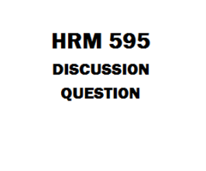 HRM 595 Discussion Question | eBooks | Education