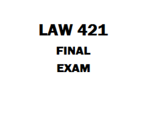 LAW 421 Final Exam | eBooks | Education