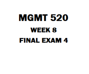 MGMT 520 Week 8 Final Exam | eBooks | Education