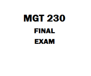 mgt 230 final Read this essay on mgt 230 final exam come browse our large digital warehouse of free sample essays get the knowledge you need in order to pass your classes and more only at termpaperwarehousecom.