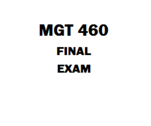 MGT 460 Final Exam | eBooks | Education