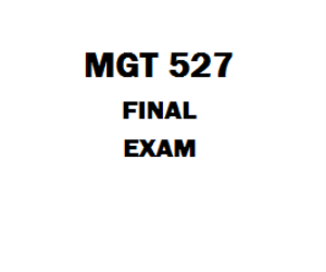 MGT 527 Final Exam | eBooks | Education