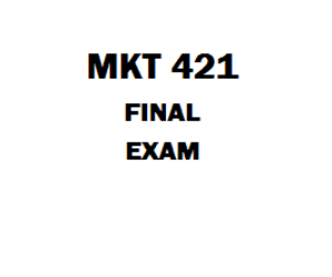 MKT 421 Final Exam | eBooks | Education