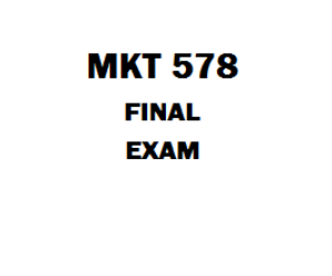 MKT 578 Final Exam | eBooks | Education