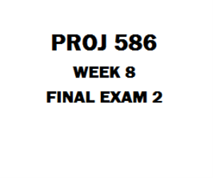 PROJ 586 Week 8 Final Exam | eBooks | Education