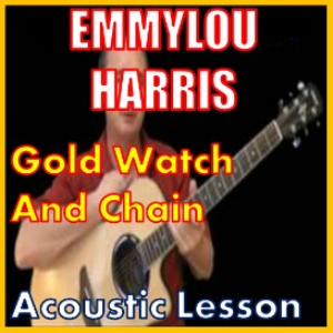 Learn to play Gold Watch And Chain by Emmylou Harris | Movies and Videos | Educational