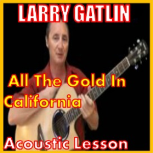 Learn to play All The Gold In California by Larry Gatlin | Movies and Videos | Educational