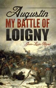 Augustin. My Battle of Loigny, by Jean-Louis Riguet | eBooks | Fiction