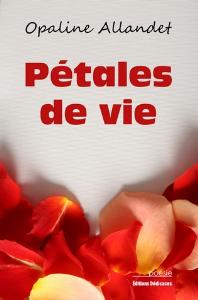 Pétales de vie, par Opaline Allandet | eBooks | Poetry