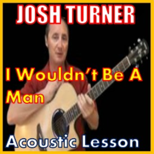 Learn to play I Wouldn't Be A Man by Josh Turner | Movies and Videos | Educational