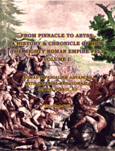 from pinnacle to abyss: a history & chronicle of how the mighty roman empire fell, volume i: roman imperialism advances with imperial megalomania, 30 bc. to a.d. 63; mobi version
