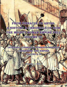 from pinnacle to abyss: a history & chronicle of how the mighty roman empire fell, volume iv: internal turmoil & foreign invasions undermine the empire, 182-299 a.d.; epub version